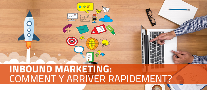 Inbound marketing: comment y arriver rapidement?
