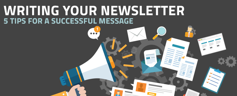 Writing Your Newsletter: 5 Tips for a Successful Message