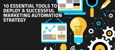 10 Essential Tools to Deploy a Successful Marketing Automation Strategy