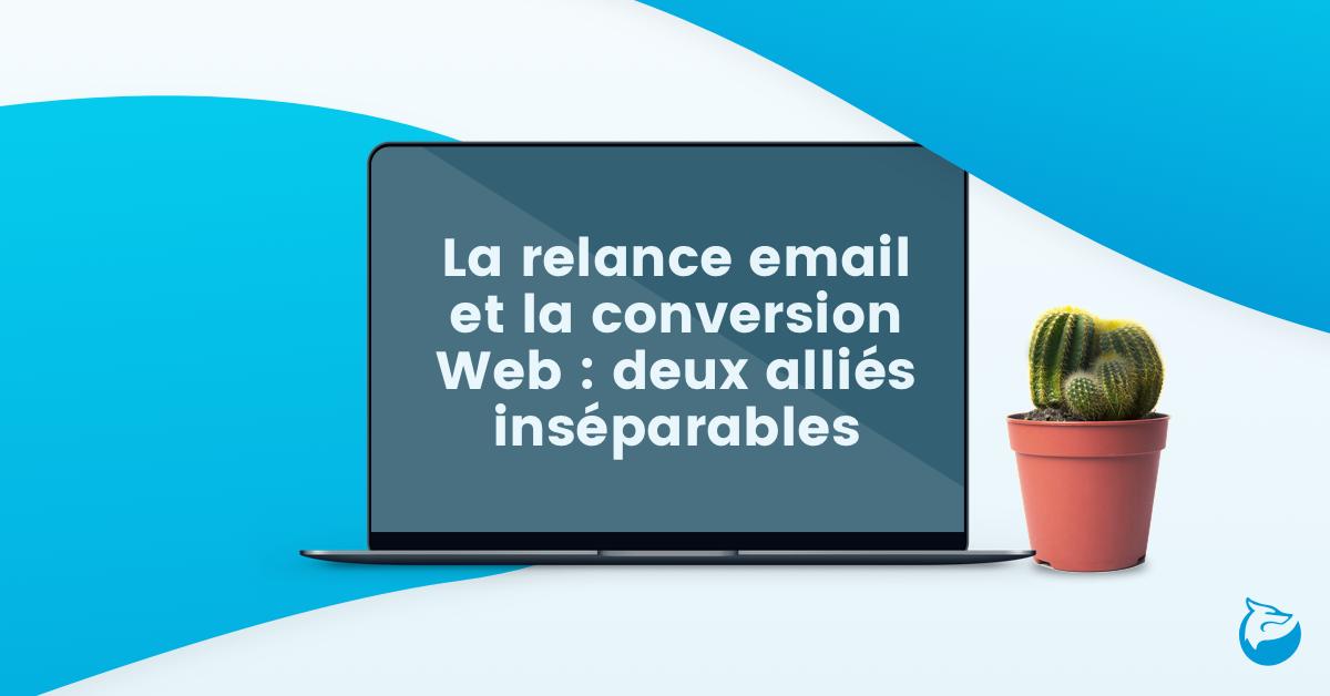 La relance email et la conversion Web deux alliés inséparables