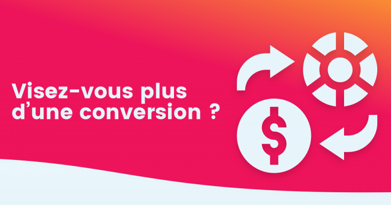 Visez-vous plus d'une conversion