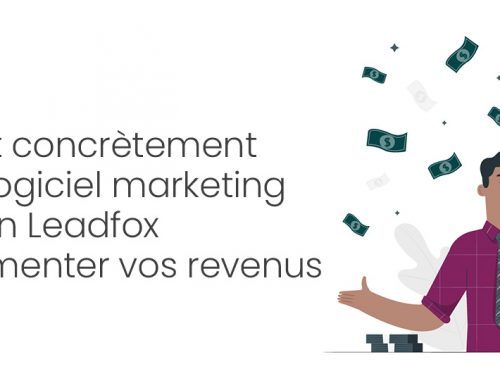 Agence : Comment concrètement utiliser le logiciel marketing tout-en-un Leadfox pour augmenter vos revenus